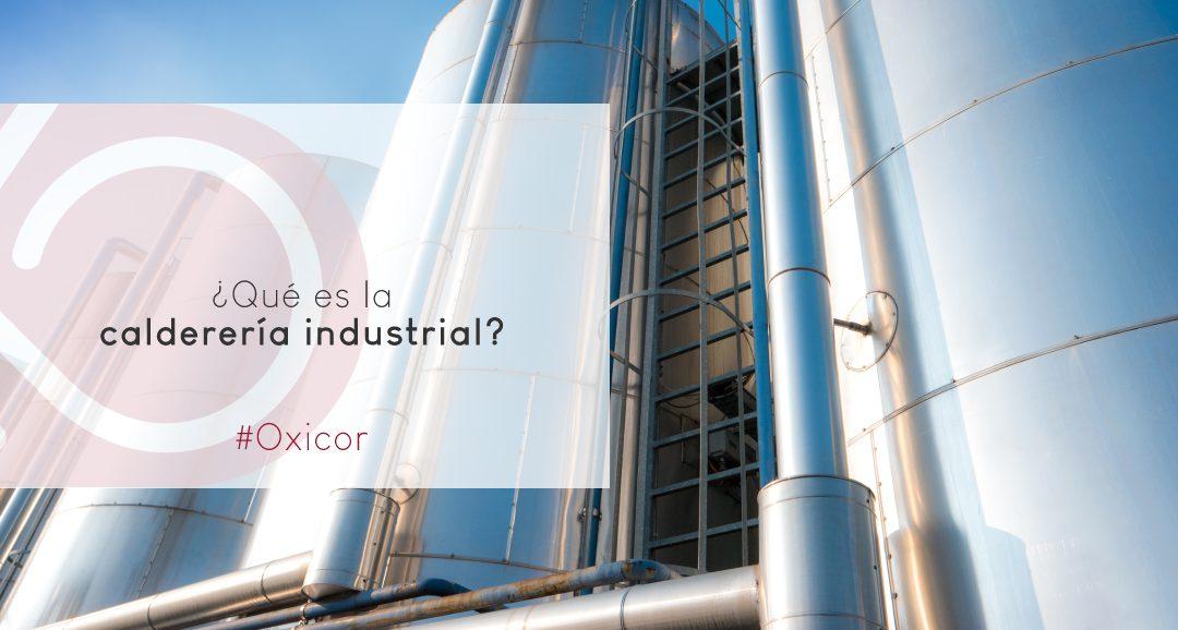 ¿Qué es la calderería industrial?