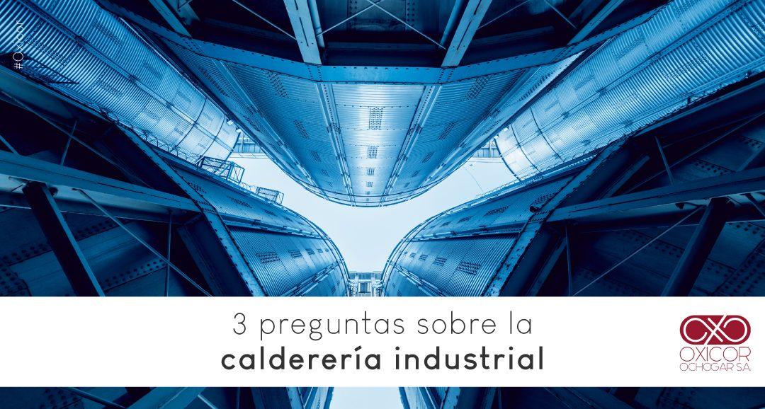 3 preguntas sobre la Calderería Industrial