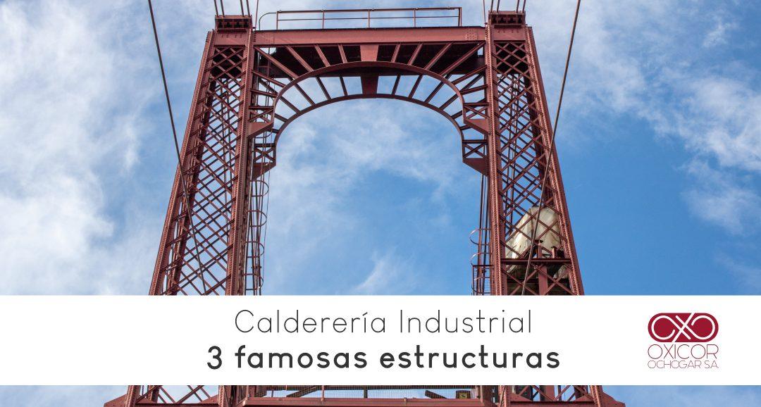 Calderería Industrial: 3 Grandes y famosas estructuras